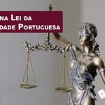 MUDANÇA NA LEI DA NACIONALIDADE PORTUGUESA: SUA CHANCE DE DUPLA CIDADANIA?